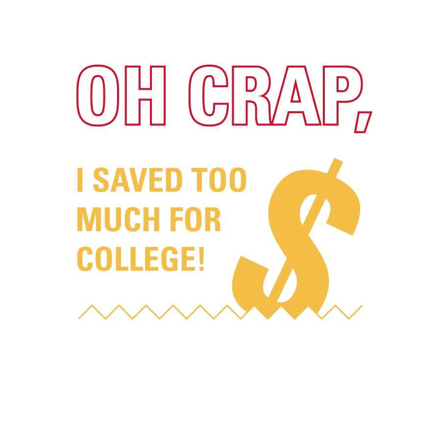 Oh crap, I saved too much for college! Said nobody, Ever